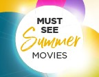 MUST SEE MOVIES THIS SUMMER